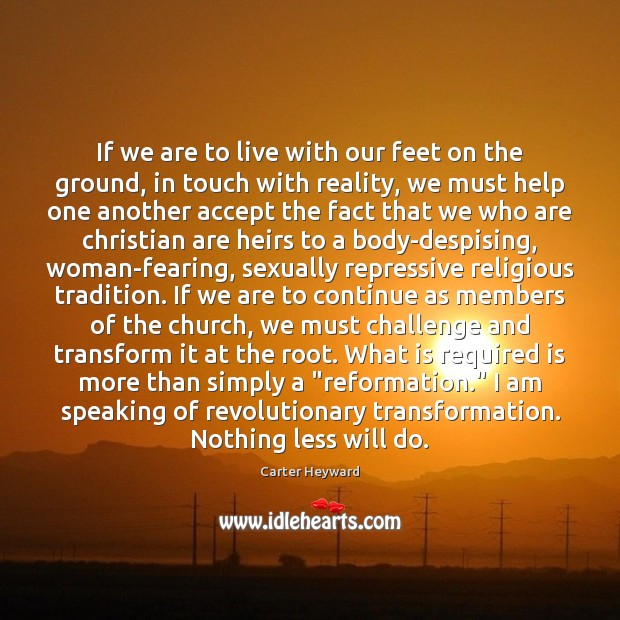 If we are to live with our feet on the ground, in Carter Heyward Picture Quote