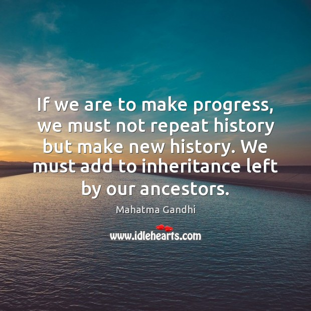 If we are to make progress, we must not repeat history but Progress Quotes Image