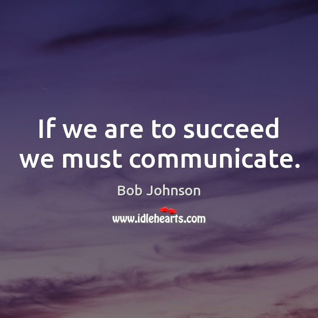 Image, If we are to succeed we must communicate.