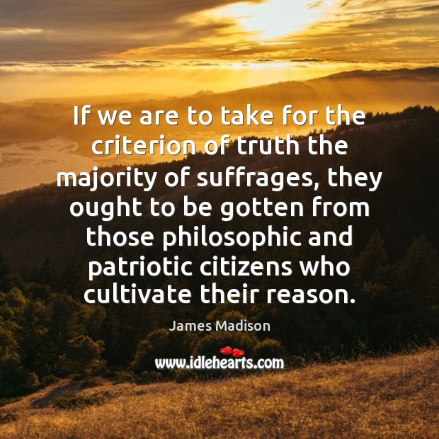 If we are to take for the criterion of truth the majority Image