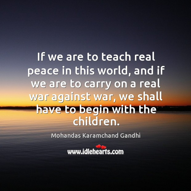 Teach Peace Quotes: Mohandas Karamchand Gandhi Quote: You May Never Know What