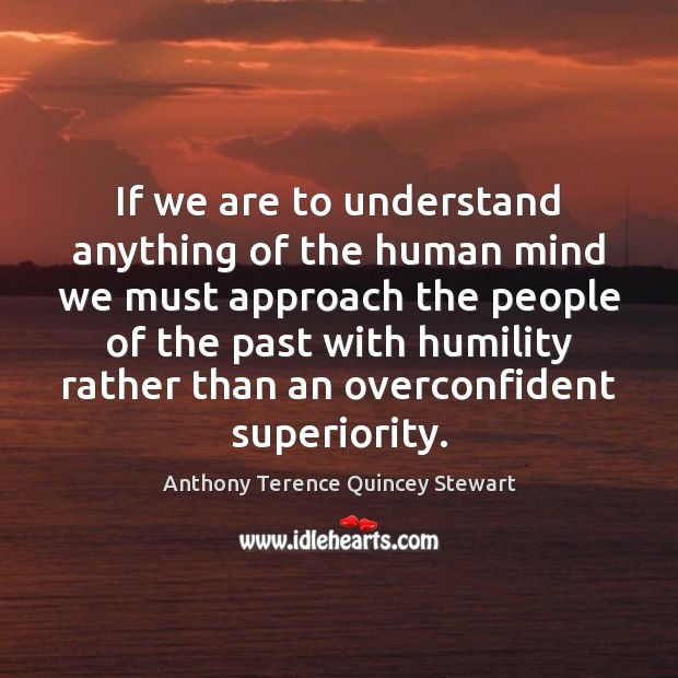 If we are to understand anything of the human mind we must Image