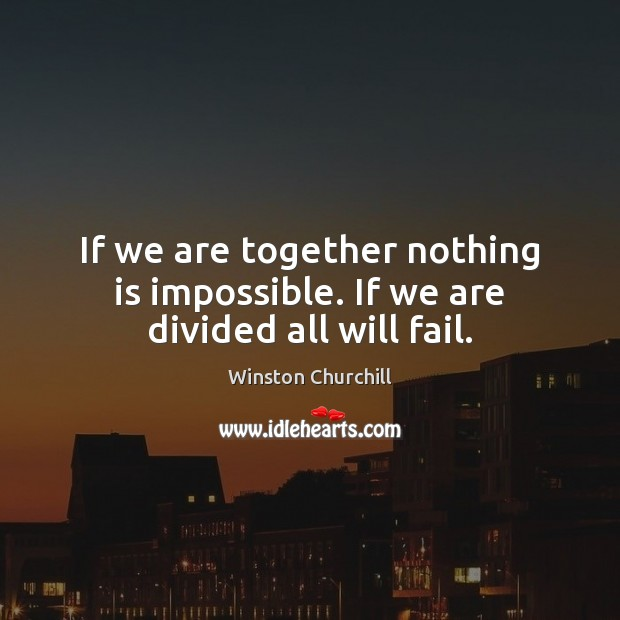 Image, If we are together nothing is impossible. If we are divided all will fail.
