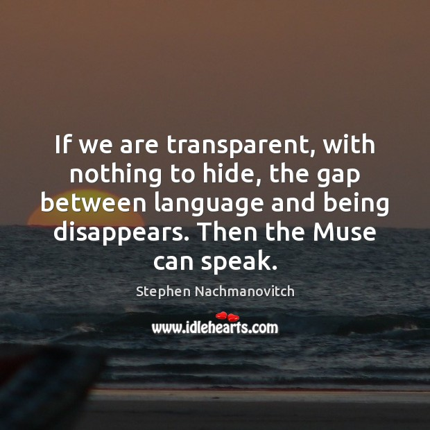 Stephen Nachmanovitch Picture Quote image saying: If we are transparent, with nothing to hide, the gap between language