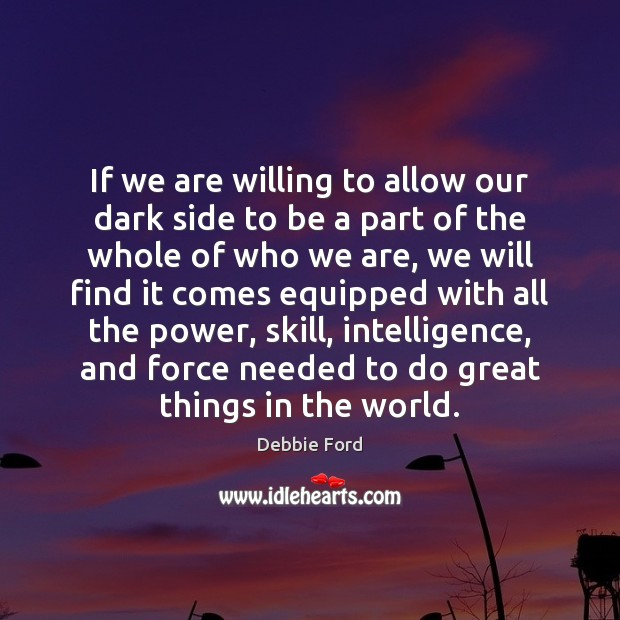 If we are willing to allow our dark side to be a Image