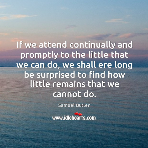 Image, If we attend continually and promptly to the little that we can do