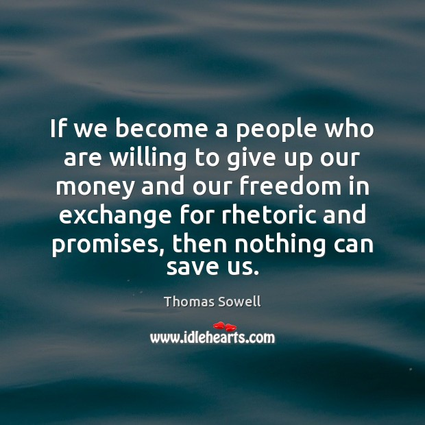 If we become a people who are willing to give up our Thomas Sowell Picture Quote