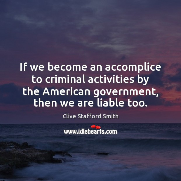 If we become an accomplice to criminal activities by the American government, Image