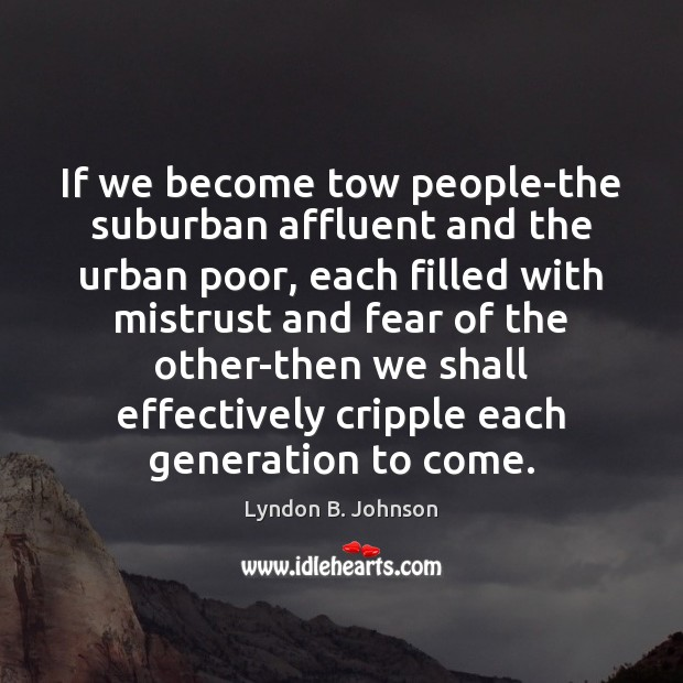 Image, If we become tow people-the suburban affluent and the urban poor, each