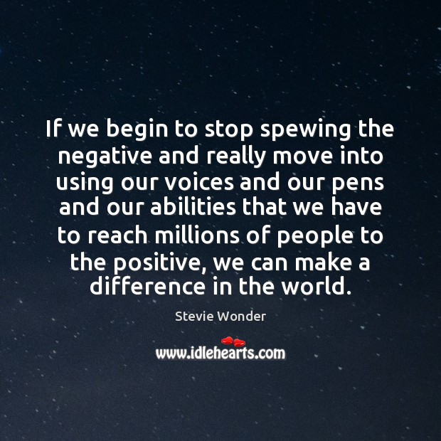 If we begin to stop spewing the negative and really move into Image
