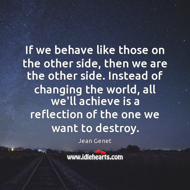 If we behave like those on the other side, then we are Image