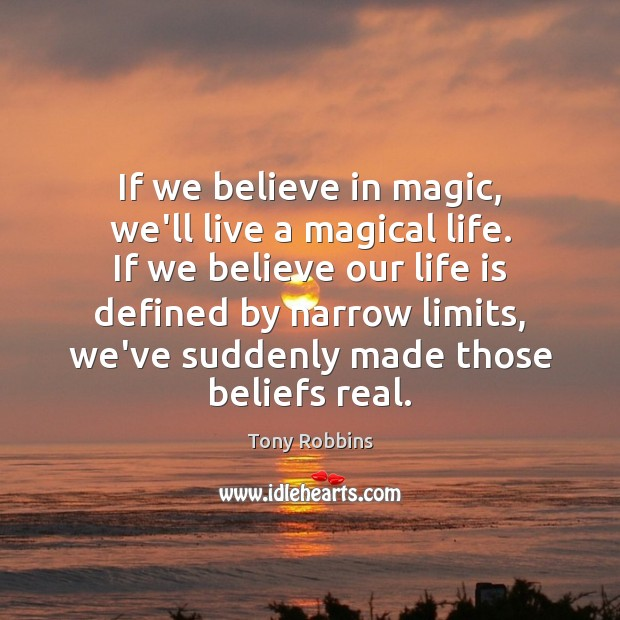 Image, If we believe in magic, we'll live a magical life. If we