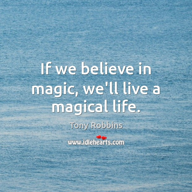 Image, If we believe in magic, we'll live a magical life.