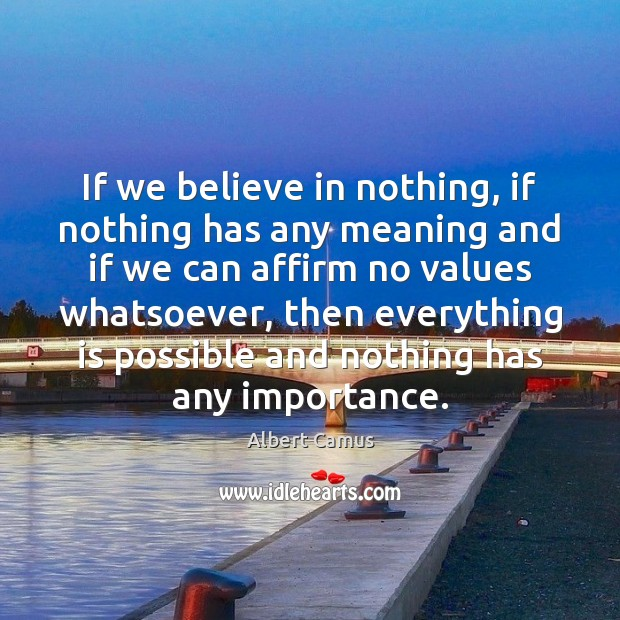 Image, If we believe in nothing, if nothing has any meaning and if