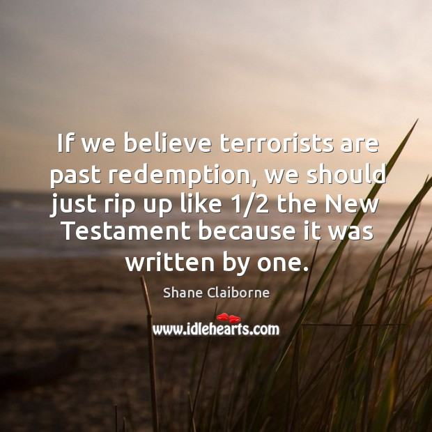 If we believe terrorists are past redemption, we should just rip up Image