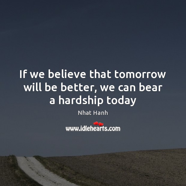 Image, If we believe that tomorrow will be better, we can bear a hardship today
