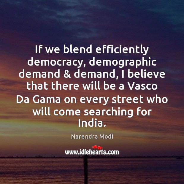 Image, If we blend efficiently democracy, demographic demand & demand, I believe that there