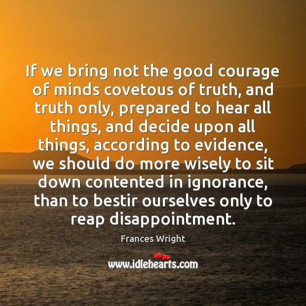If we bring not the good courage of minds covetous of truth, Image