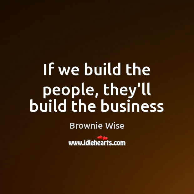 If we build the people, they'll build the business Image