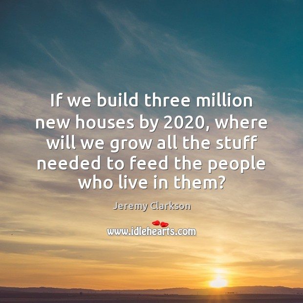 If we build three million new houses by 2020, where will we grow Image