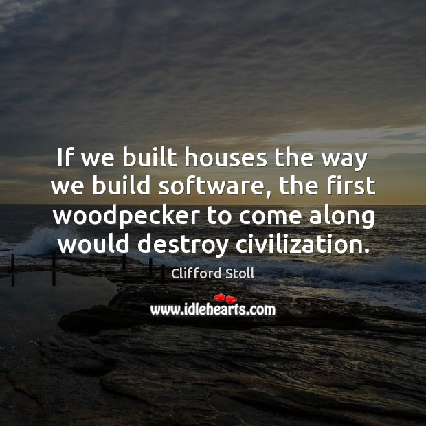 Image, If we built houses the way we build software, the first woodpecker