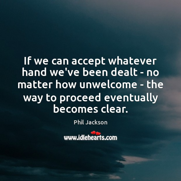Image, If we can accept whatever hand we've been dealt – no matter