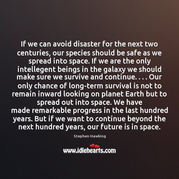 If we can avoid disaster for the next two centuries, our species Stay Safe Quotes Image
