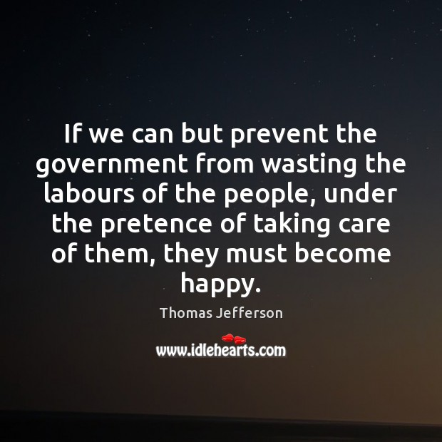If we can but prevent the government from wasting the labours of Image