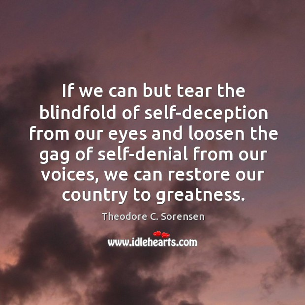 If we can but tear the blindfold of self-deception from our eyes and loosen the gag of Theodore C. Sorensen Picture Quote