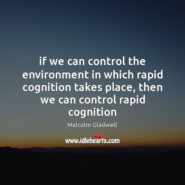 Image, If we can control the environment in which rapid cognition takes place,
