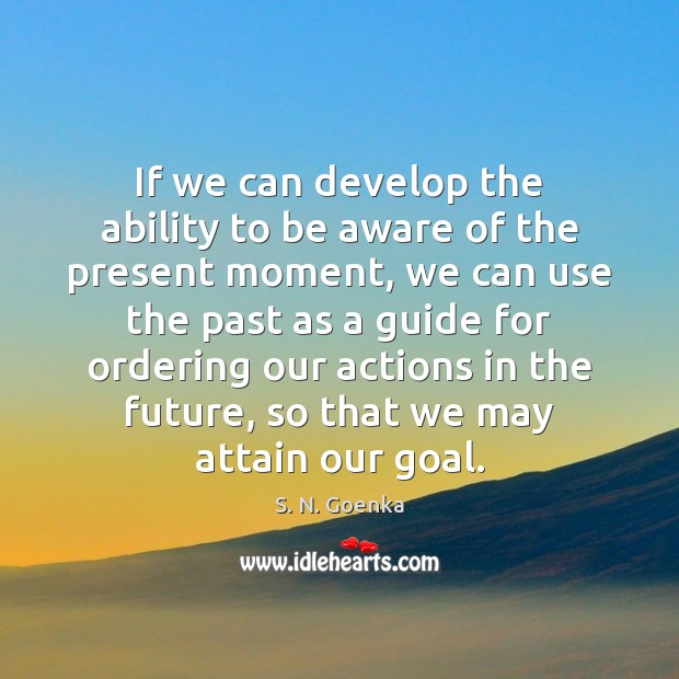 If we can develop the ability to be aware of the present Image