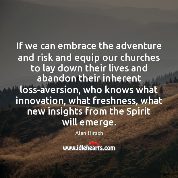 Image, If we can embrace the adventure and risk and equip our churches