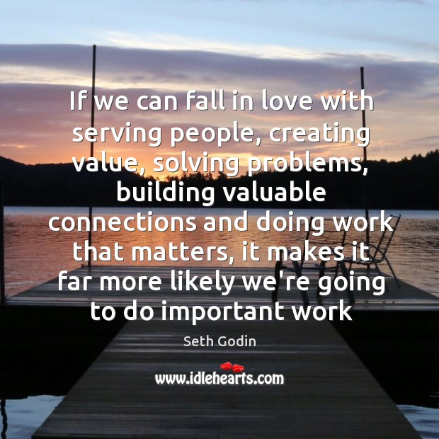 If we can fall in love with serving people, creating value, solving Image