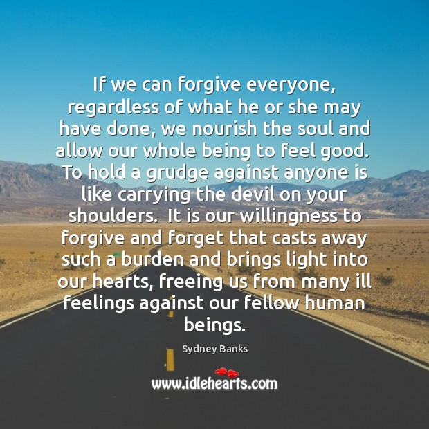 If we can forgive everyone, regardless of what he or she may Grudge Quotes Image