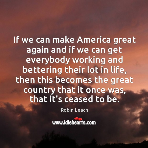 If we can make America great again and if we can get Robin Leach Picture Quote