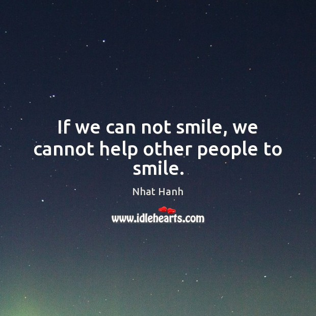 If we can not smile, we cannot help other people to smile. Image