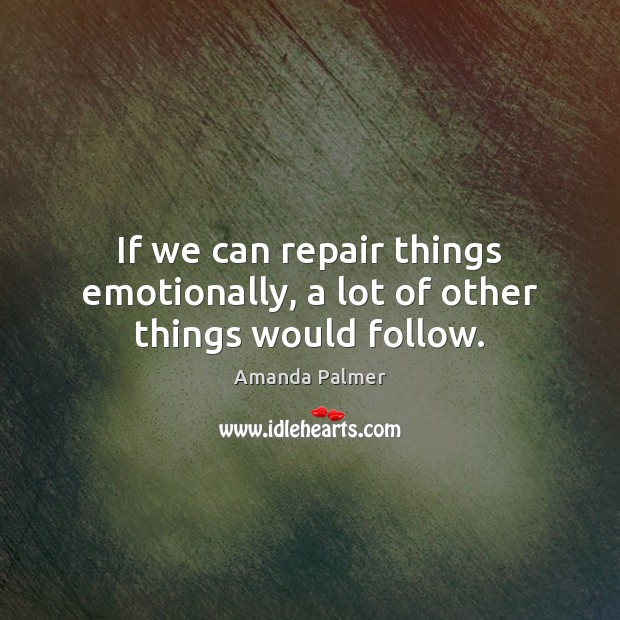 If we can repair things emotionally, a lot of other things would follow. Image