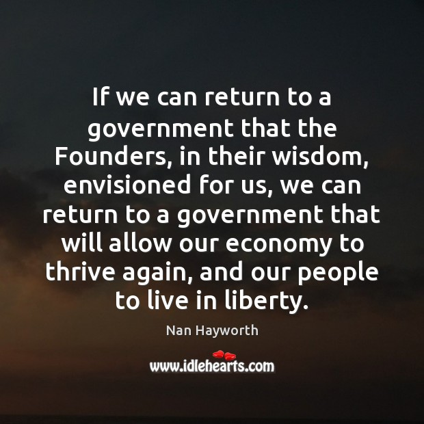 If we can return to a government that the Founders, in their Image