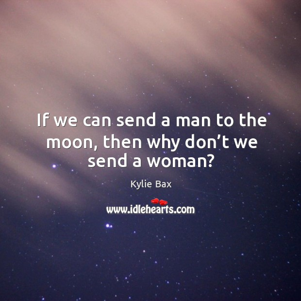 If we can send a man to the moon, then why don't we send a woman? Image