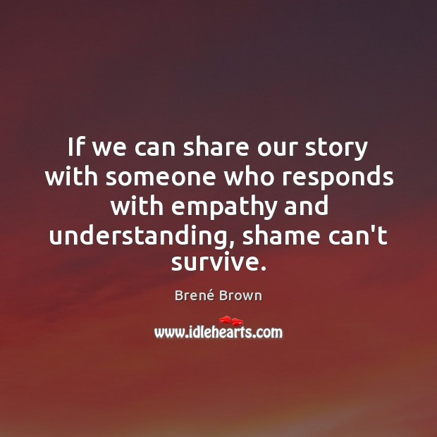 Image, If we can share our story with someone who responds with empathy