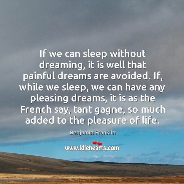 If we can sleep without dreaming, it is well that painful dreams Image