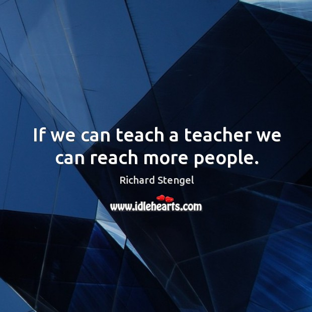If we can teach a teacher we can reach more people. Image
