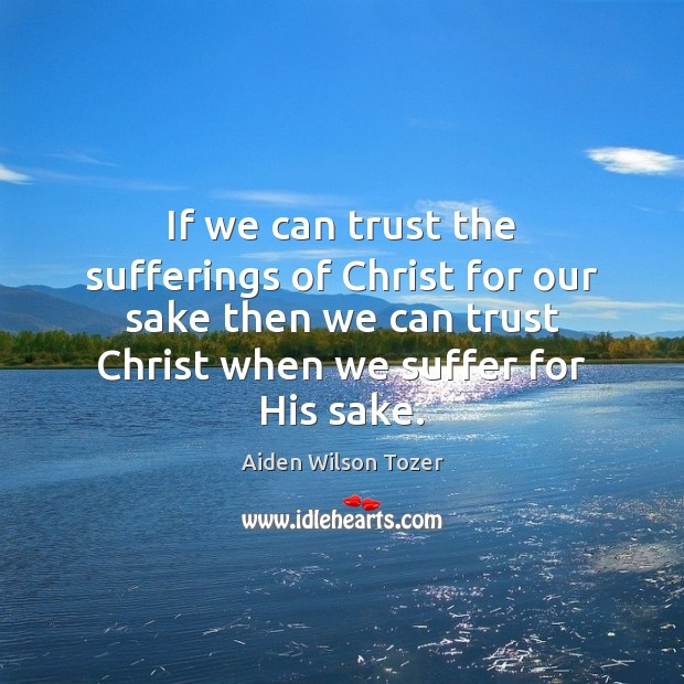 If we can trust the sufferings of Christ for our sake then Image