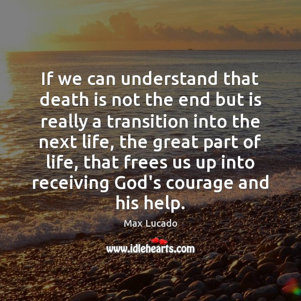 Image, If we can understand that death is not the end but is