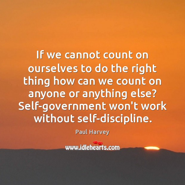 If we cannot count on ourselves to do the right thing how Paul Harvey Picture Quote