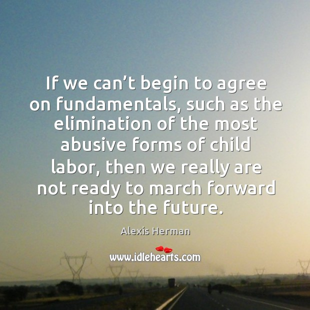 Image, If we can't begin to agree on fundamentals, such as the elimination of the most abusive forms of child labor