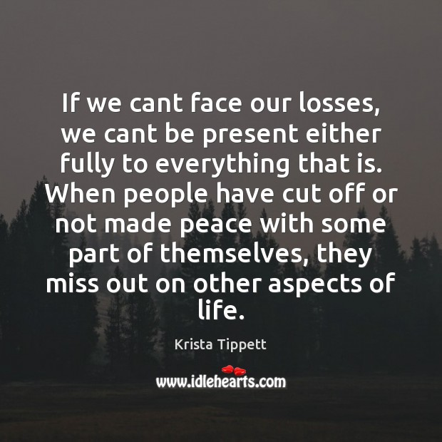 Image, If we cant face our losses, we cant be present either fully