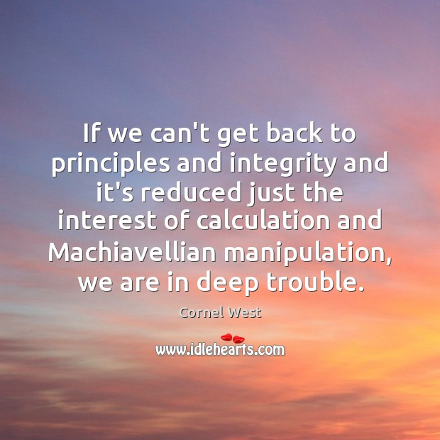 If we can't get back to principles and integrity and it's reduced Image