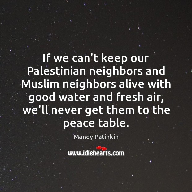 Image, If we can't keep our Palestinian neighbors and Muslim neighbors alive with