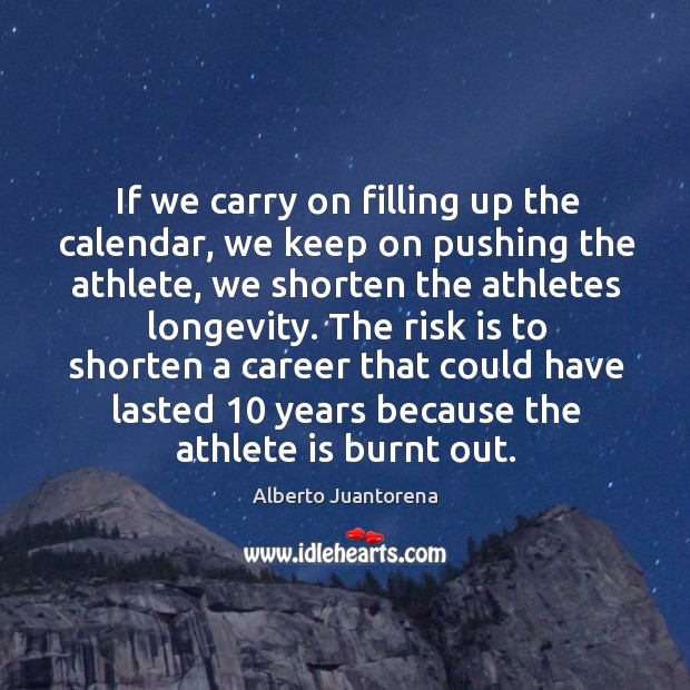 Image, If we carry on filling up the calendar, we keep on pushing the athlete, we shorten the athletes